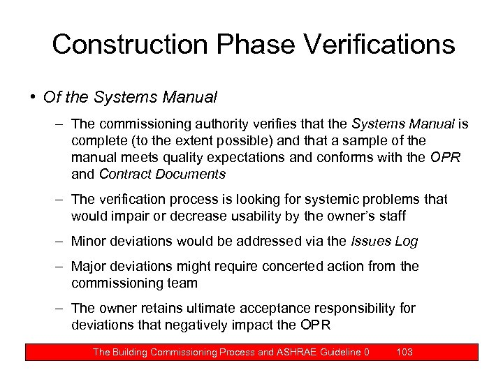 Construction Phase Verifications • Of the Systems Manual – The commissioning authority verifies that