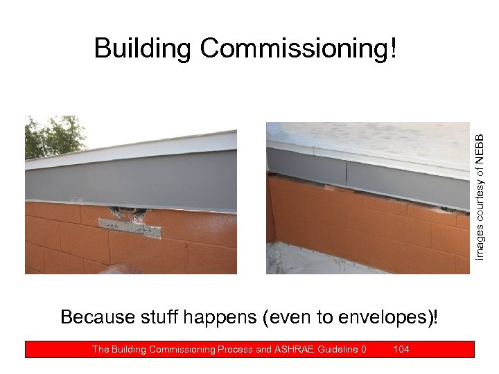 images courtesy of NEBB Building Commissioning! Because stuff happens (even to envelopes)! The Building