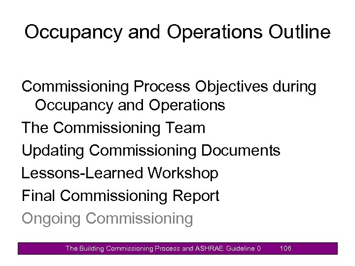 Occupancy and Operations Outline Commissioning Process Objectives during Occupancy and Operations The Commissioning Team