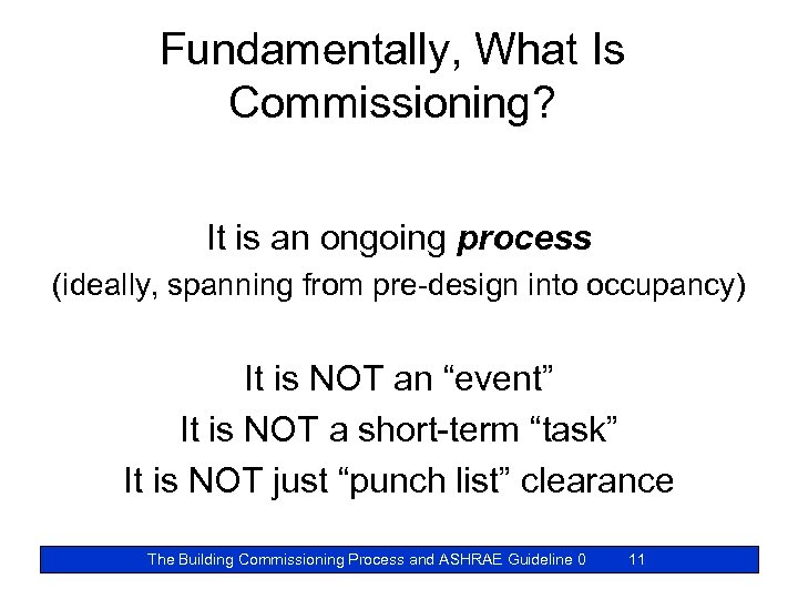 Fundamentally, What Is Commissioning? It is an ongoing process (ideally, spanning from pre-design into