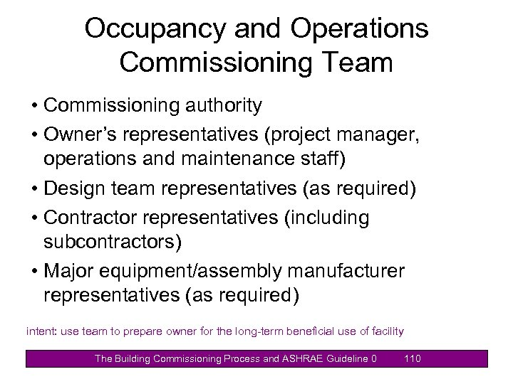 Occupancy and Operations Commissioning Team • Commissioning authority • Owner's representatives (project manager, operations