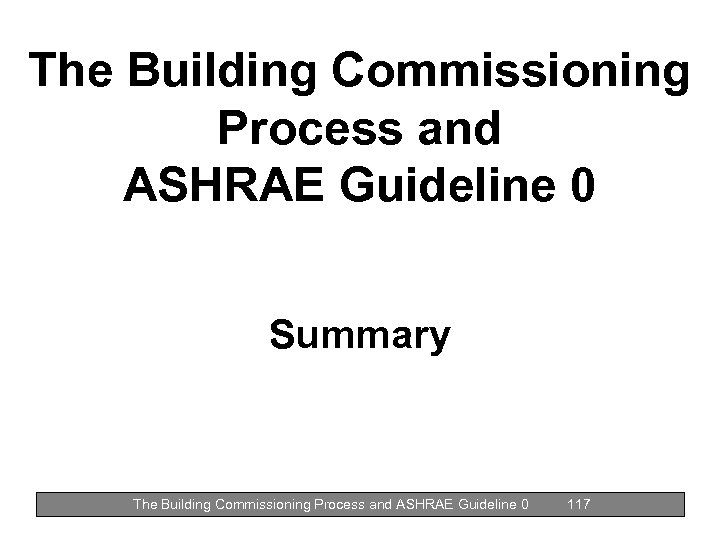 The Building Commissioning Process and ASHRAE Guideline 0 Summary The Building Commissioning Process and