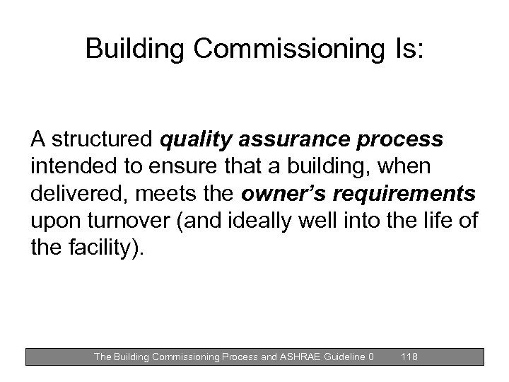 Building Commissioning Is: A structured quality assurance process intended to ensure that a building,