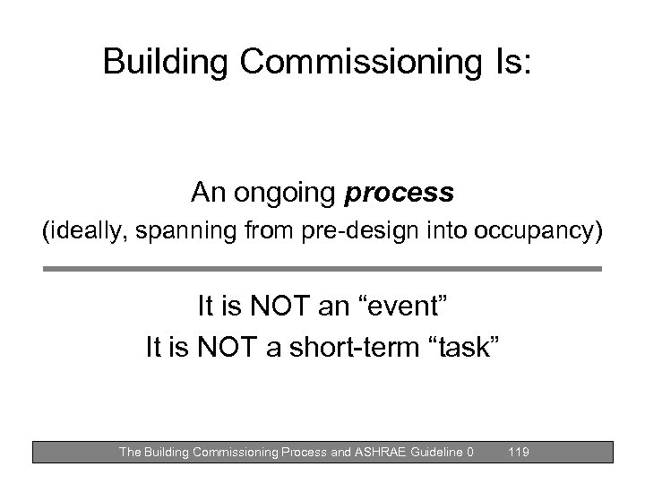 Building Commissioning Is: An ongoing process (ideally, spanning from pre-design into occupancy) It is
