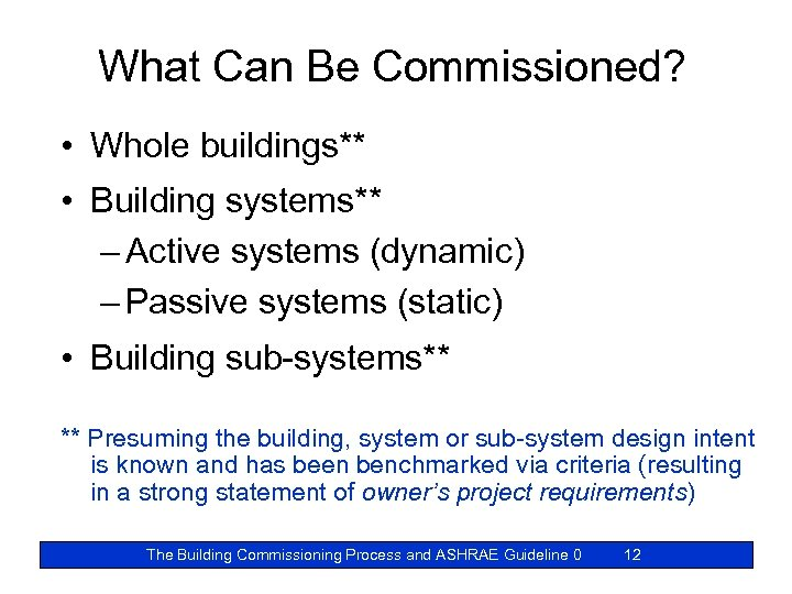 What Can Be Commissioned? • Whole buildings** • Building systems** – Active systems (dynamic)