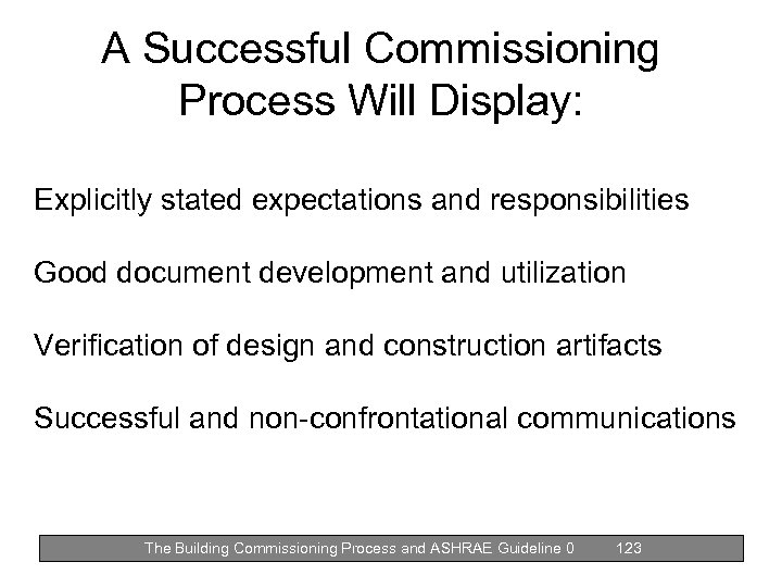 A Successful Commissioning Process Will Display: Explicitly stated expectations and responsibilities Good document development