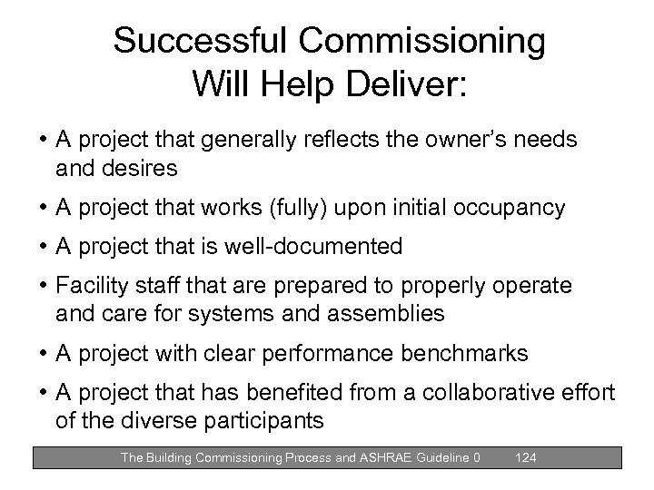 Successful Commissioning Will Help Deliver: • A project that generally reflects the owner's needs