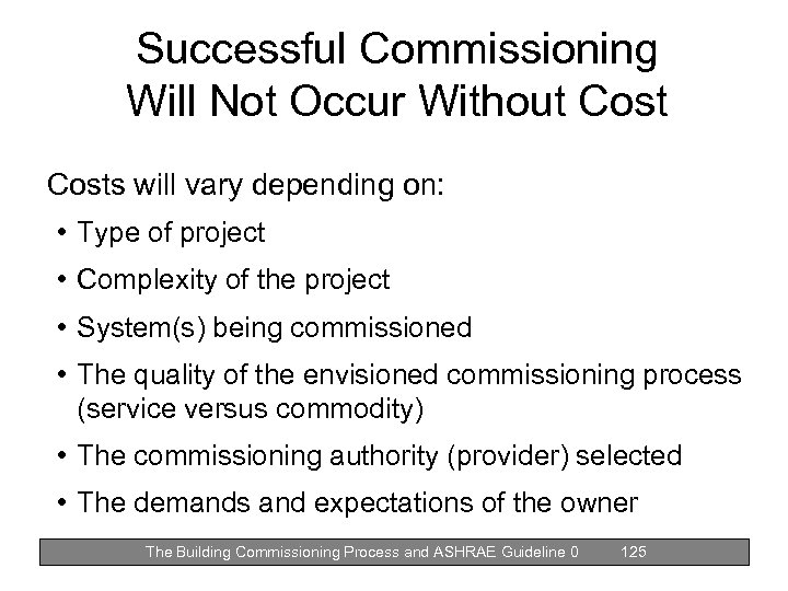 Successful Commissioning Will Not Occur Without Costs will vary depending on: • Type of
