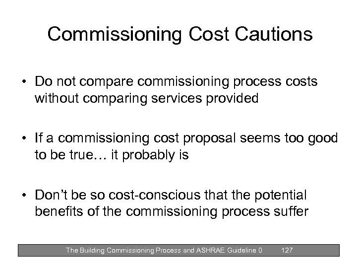 Commissioning Cost Cautions • Do not compare commissioning process costs without comparing services provided