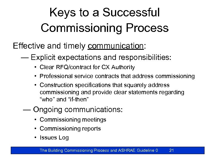 Keys to a Successful Commissioning Process Effective and timely communication: — Explicit expectations and