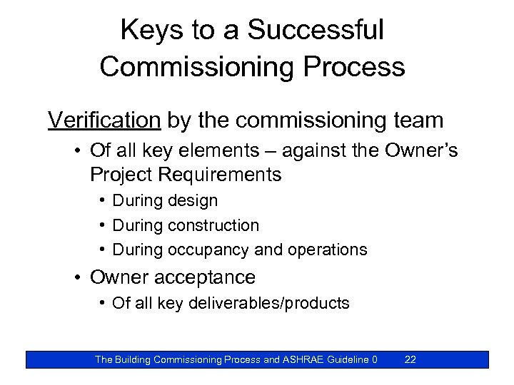 Keys to a Successful Commissioning Process Verification by the commissioning team • Of all