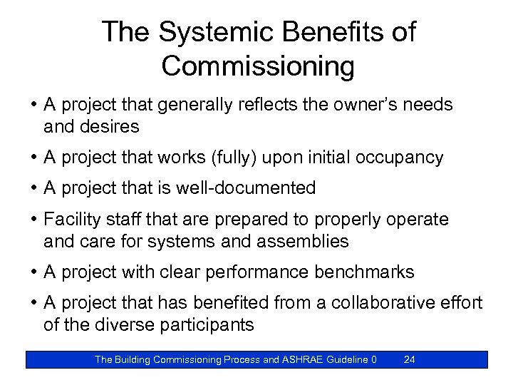 The Systemic Benefits of Commissioning • A project that generally reflects the owner's needs
