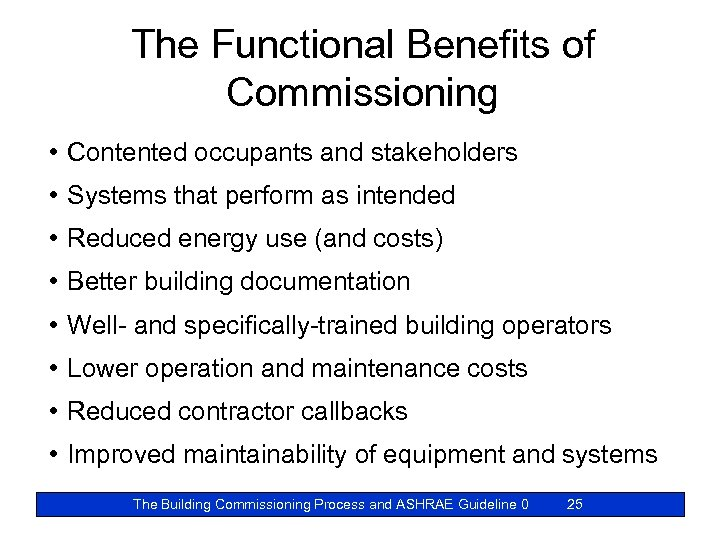The Functional Benefits of Commissioning • Contented occupants and stakeholders • Systems that perform