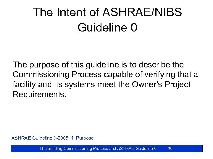 The Intent of ASHRAE/NIBS Guideline 0 The purpose of this guideline is to describe