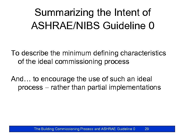 Summarizing the Intent of ASHRAE/NIBS Guideline 0 To describe the minimum defining characteristics of