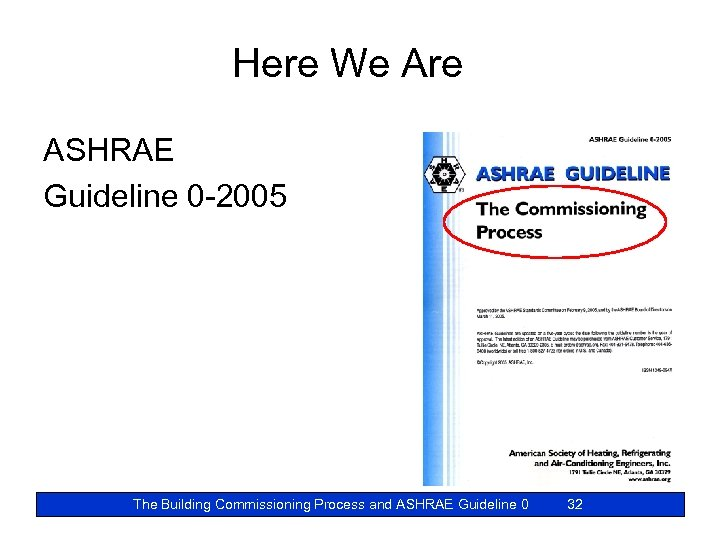 Here We Are ASHRAE Guideline 0 -2005 The Building Commissioning Process and ASHRAE Guideline