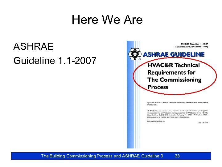 Here We Are ASHRAE Guideline 1. 1 -2007 The Building Commissioning Process and ASHRAE