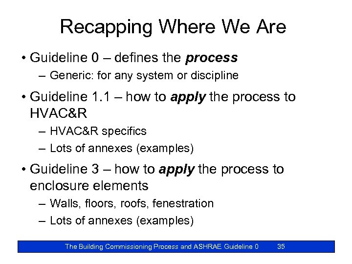Recapping Where We Are • Guideline 0 – defines the process – Generic: for