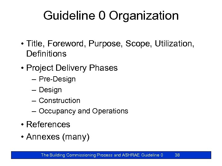 Guideline 0 Organization • Title, Foreword, Purpose, Scope, Utilization, Definitions • Project Delivery Phases