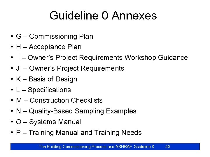 Guideline 0 Annexes • G – Commissioning Plan • H – Acceptance Plan •