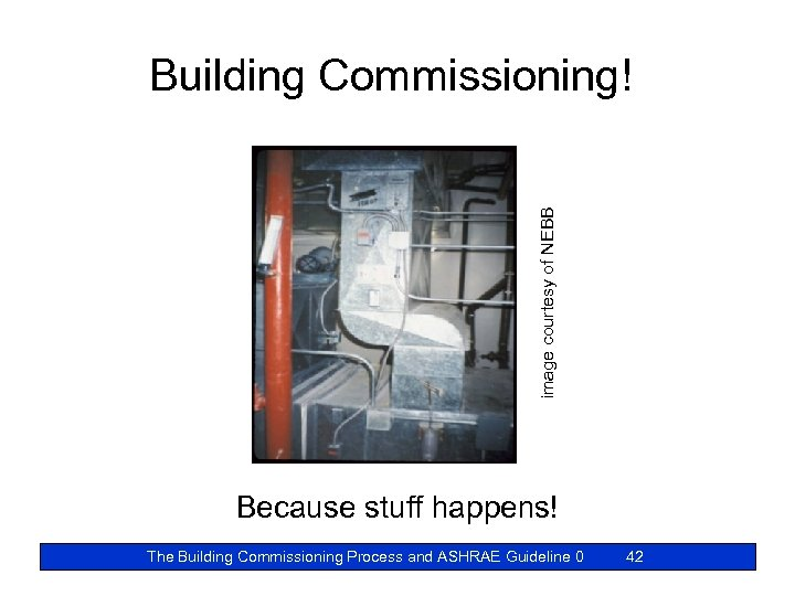 image courtesy of NEBB Building Commissioning! Because stuff happens! The Building Commissioning Process and