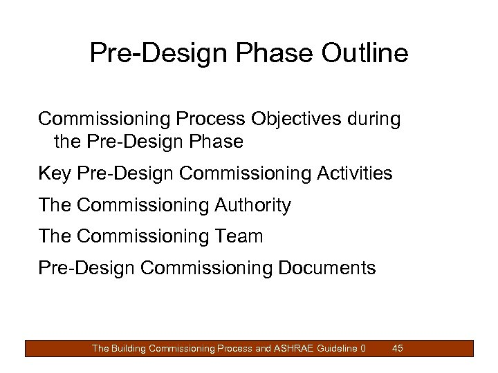 Pre-Design Phase Outline Commissioning Process Objectives during the Pre-Design Phase Key Pre-Design Commissioning Activities