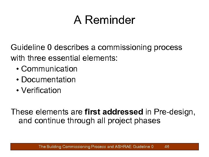 A Reminder Guideline 0 describes a commissioning process with three essential elements: • Communication