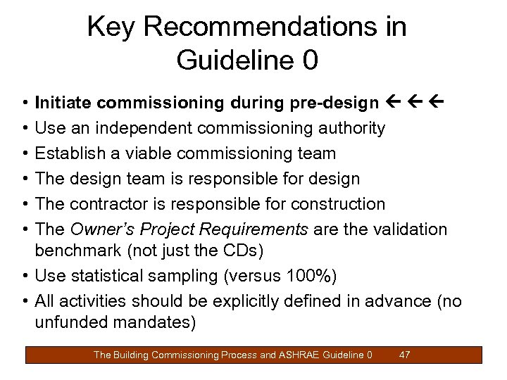 Key Recommendations in Guideline 0 • • • Initiate commissioning during pre-design Use an