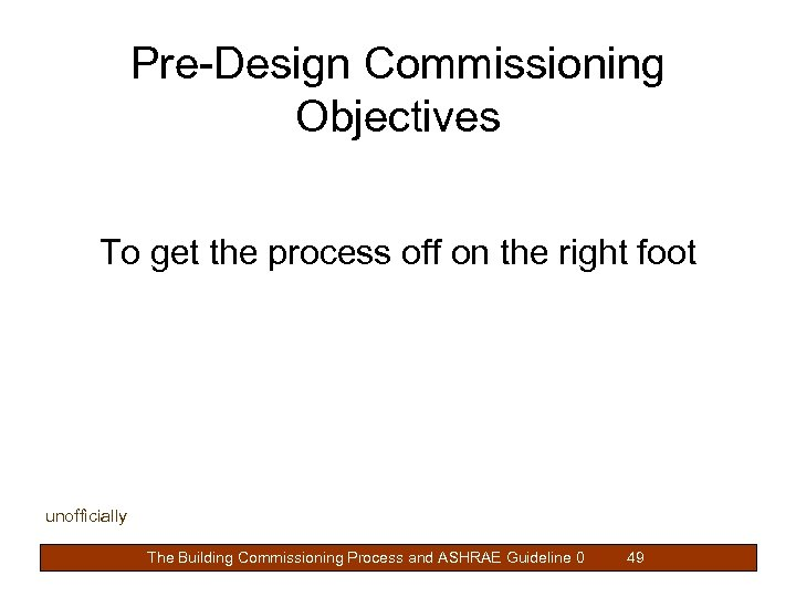 Pre-Design Commissioning Objectives To get the process off on the right foot unofficially The