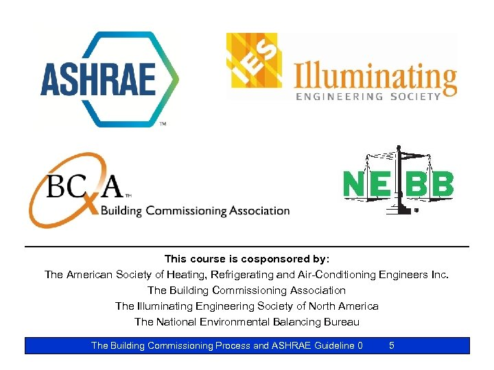 This course is cosponsored by: The American Society of Heating, Refrigerating and Air-Conditioning Engineers