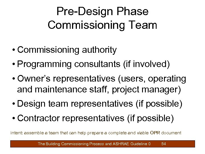 Pre-Design Phase Commissioning Team • Commissioning authority • Programming consultants (if involved) • Owner's