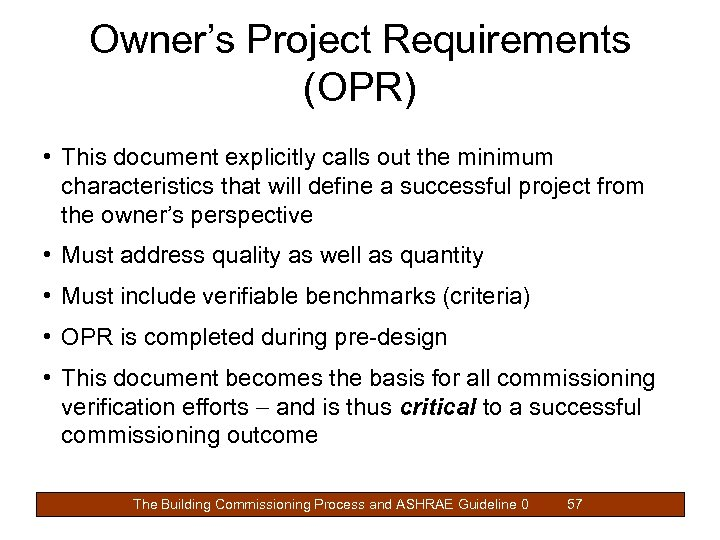 Owner's Project Requirements (OPR) • This document explicitly calls out the minimum characteristics that
