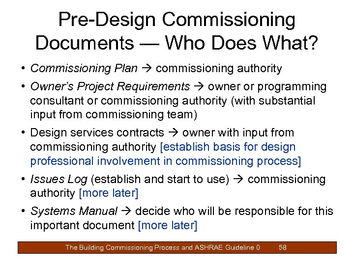 Pre-Design Commissioning Documents — Who Does What? • Commissioning Plan commissioning authority • Owner's