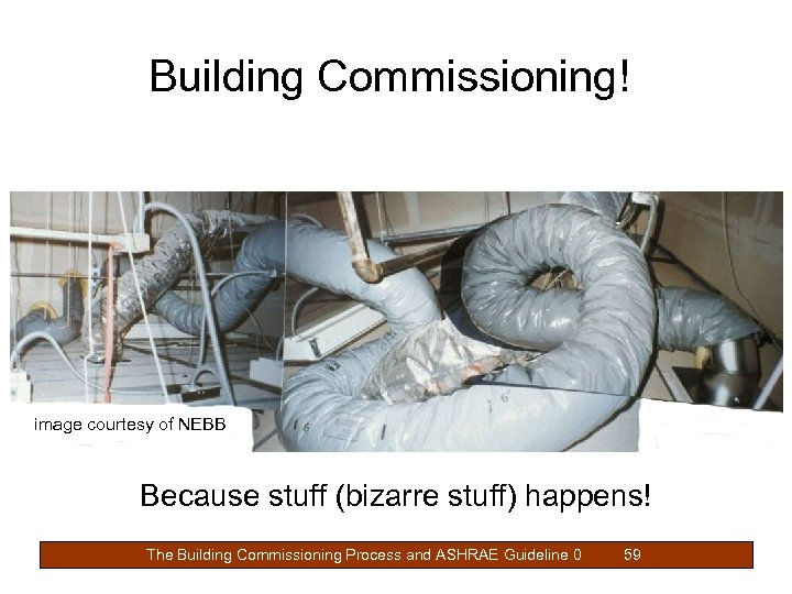 Building Commissioning! image courtesy of NEBB Because stuff (bizarre stuff) happens! The Building Commissioning