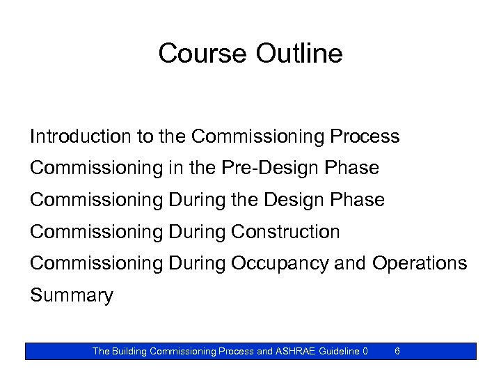 Course Outline Introduction to the Commissioning Process Commissioning in the Pre-Design Phase Commissioning During