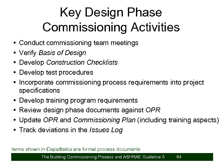 Key Design Phase Commissioning Activities • • • Conduct commissioning team meetings Verify Basis