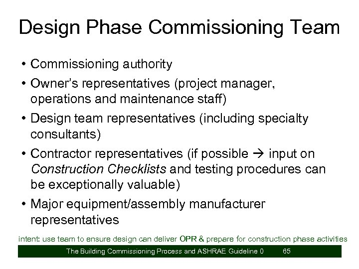 Design Phase Commissioning Team • Commissioning authority • Owner's representatives (project manager, operations and