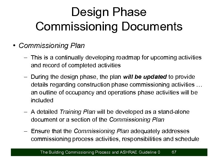 Design Phase Commissioning Documents • Commissioning Plan – This is a continually developing roadmap