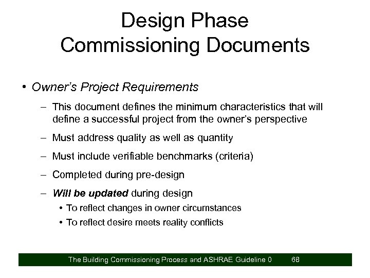 Design Phase Commissioning Documents • Owner's Project Requirements – This document defines the minimum