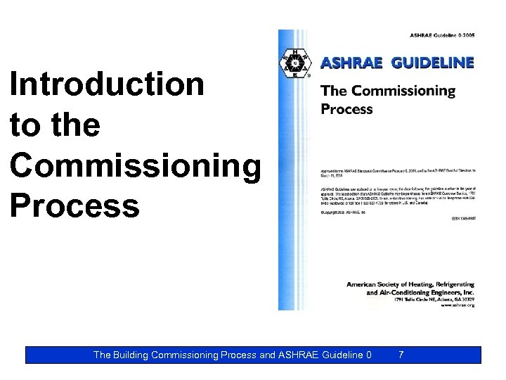 Introduction to the Commissioning Process The Building Commissioning Process and ASHRAE Guideline 0 7