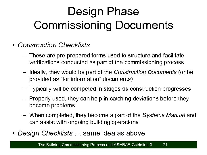 Design Phase Commissioning Documents • Construction Checklists – These are pre-prepared forms used to