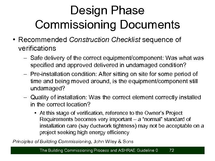 Design Phase Commissioning Documents • Recommended Construction Checklist sequence of verifications – Safe delivery
