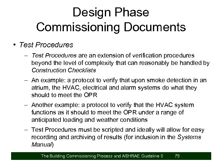 Design Phase Commissioning Documents • Test Procedures – Test Procedures are an extension of