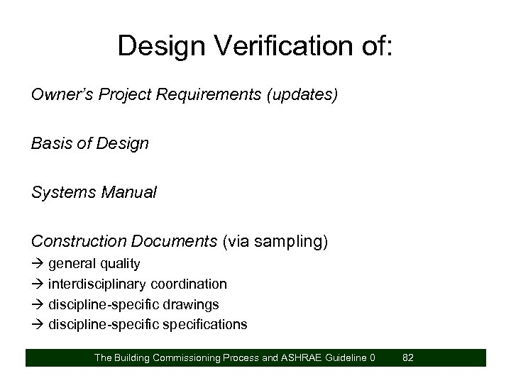 Design Verification of: Owner's Project Requirements (updates) Basis of Design Systems Manual Construction Documents