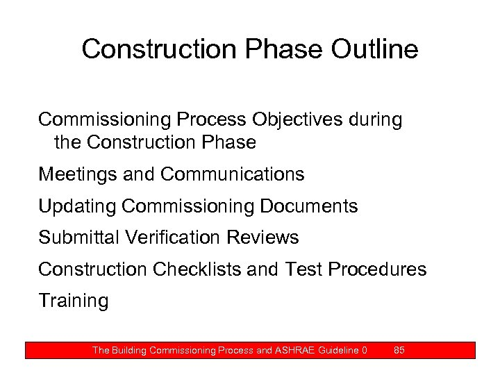 Construction Phase Outline Commissioning Process Objectives during the Construction Phase Meetings and Communications Updating
