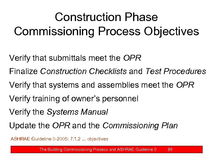 Construction Phase Commissioning Process Objectives Verify that submittals meet the OPR Finalize Construction Checklists