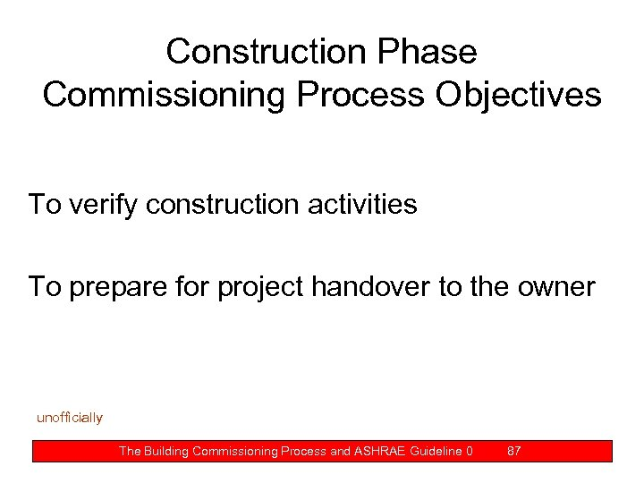 Construction Phase Commissioning Process Objectives To verify construction activities To prepare for project handover