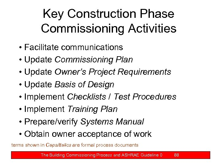 Key Construction Phase Commissioning Activities • Facilitate communications • Update Commissioning Plan • Update