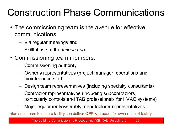 Construction Phase Communications • The commissioning team is the avenue for effective communications –