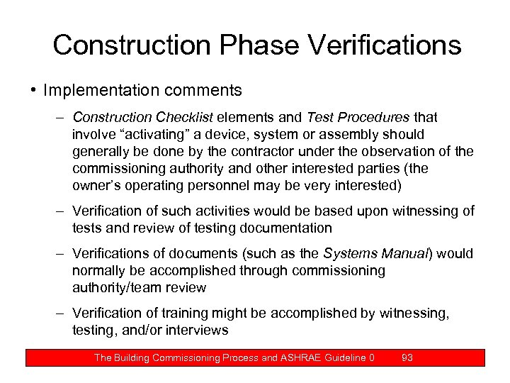 Construction Phase Verifications • Implementation comments – Construction Checklist elements and Test Procedures that